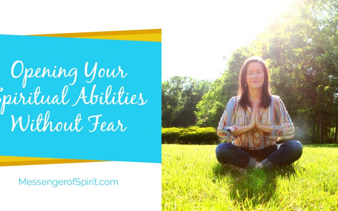 Opening Your Spiritual Abilities Without Fear