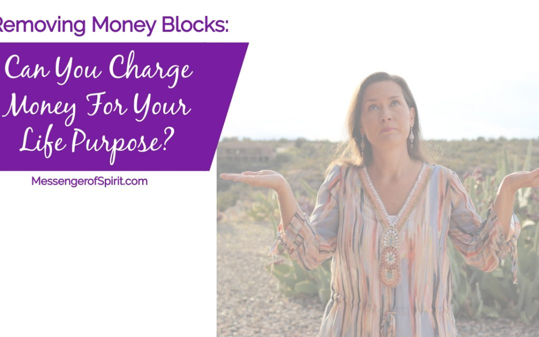 Removing Money Blocks – Charging Money For Your Life Purpose