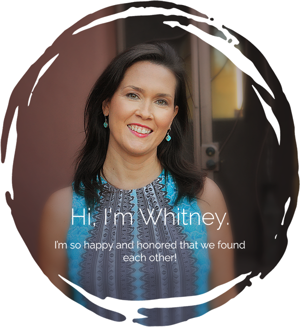 Hi, I'm Whitney. I'm so happy and honoured that we found each other!