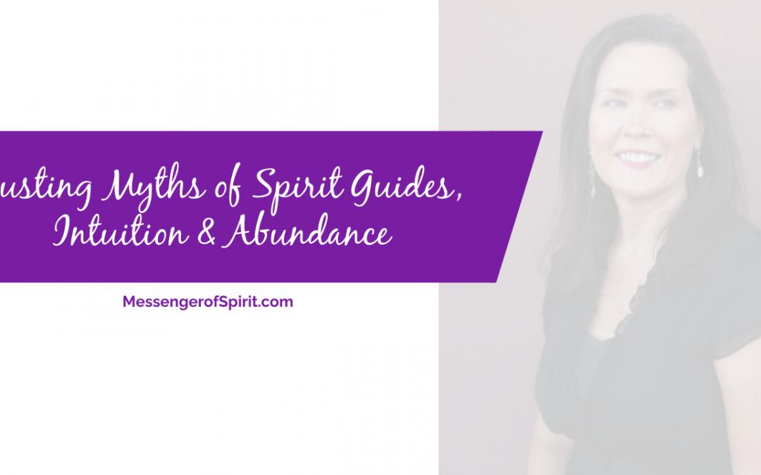Busting Myths of Spirit Guides, Intuition & Abundance
